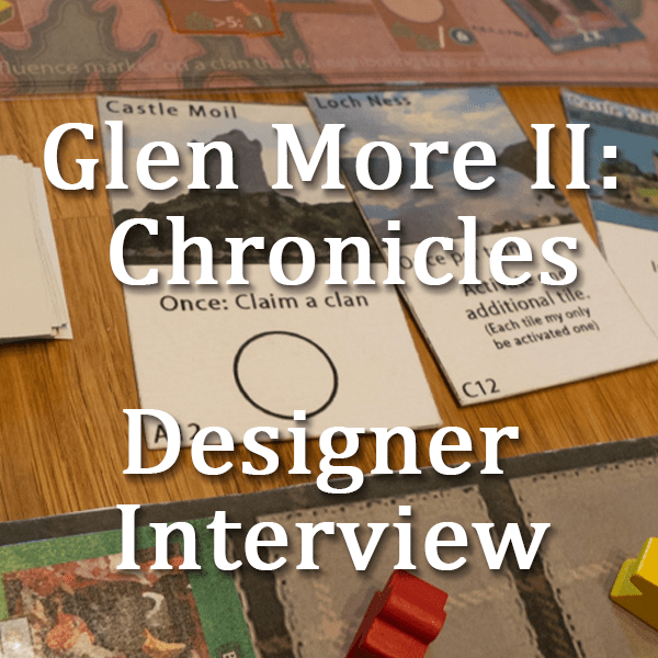 Glen More II: Chronicles – Designer Interview Part II