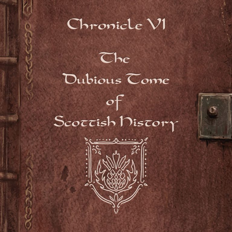 Chronicle VI – The Dubious Tome of Scottish History