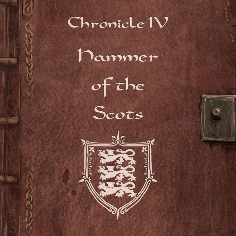 "It's time for Chronicle IV: ""The Hammer of the Scots""."